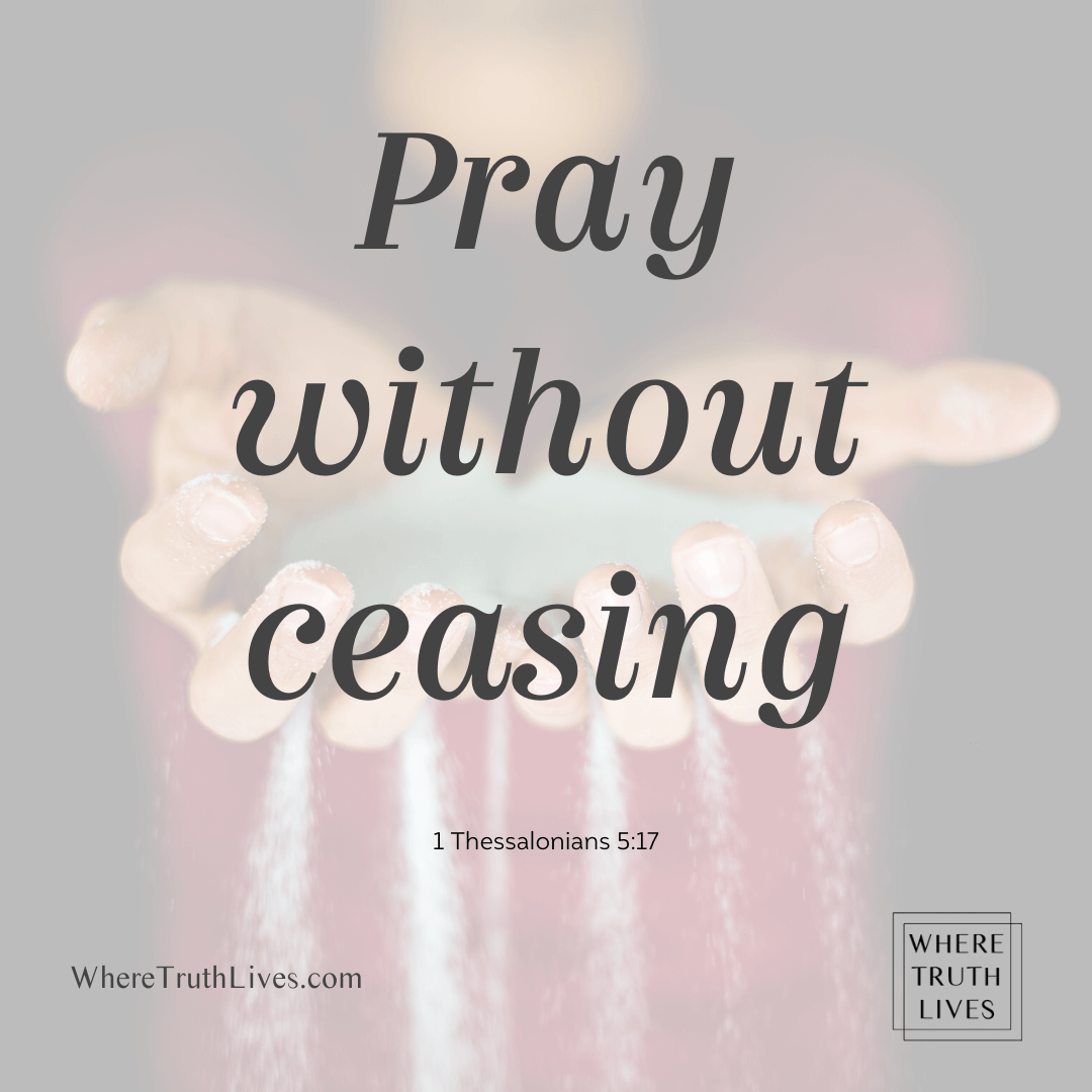 Pray without ceasing - 1 Thessalonians 5:17 Bible verse, Scripture verse
