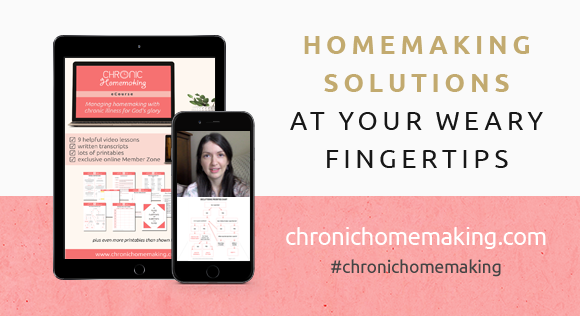 Chronic Homemaking course - managing homemaking with chronic illness for the glory of God