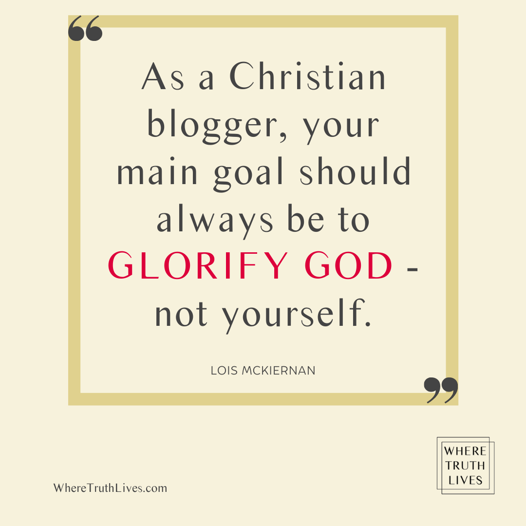 As a Christian blogger, your main goal should be to glorify God - not yourself. - Lois McKiernan quote