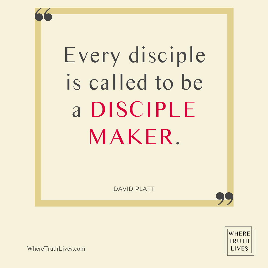Every disciple is called to be a disciple maker. - David Platt quote