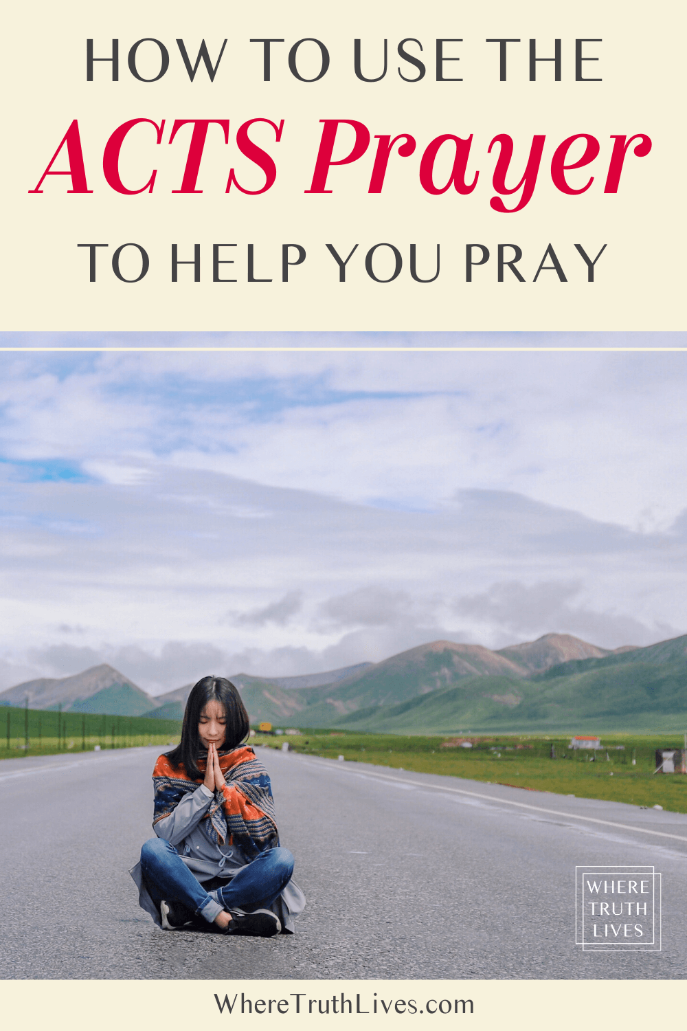 No idea where to start when you're trying to pray? This ACTS prayer walkthrough is a valuable starting point to help focus your thoughts... (with free printable worksheet) | Where Truth Lives .com | Christian blog post | praying, adoration, confession, thanksgiving, supplication, pray