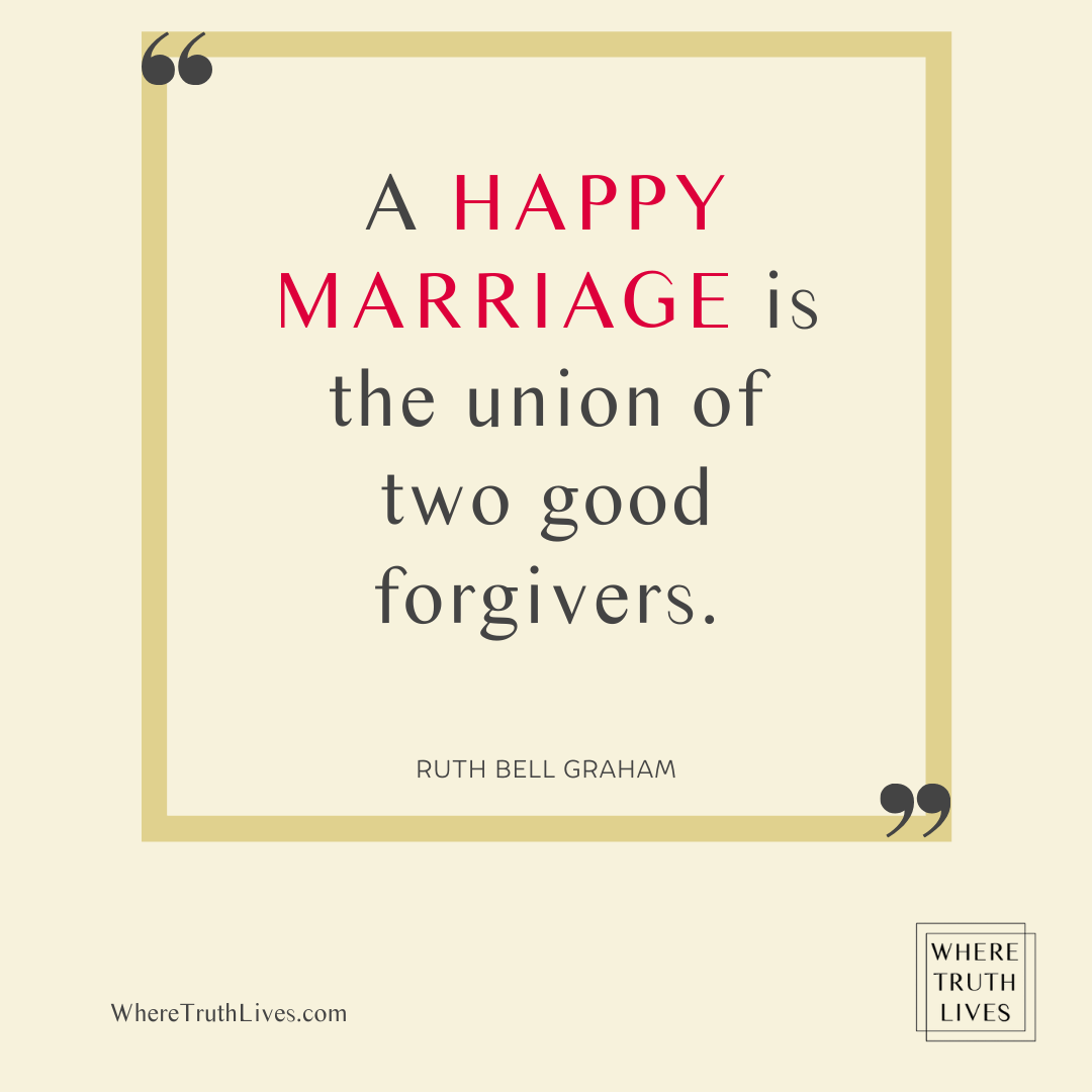 A happy marriage is the union of two good forgivers. - Ruth Bell Graham quote