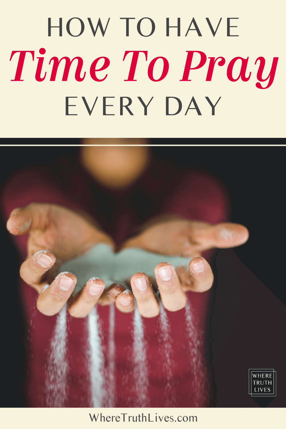 Do you struggle to find time to pray every day? These 5 ideas are easy to put into action and will help you have a consistent prayer time each day... | How To Have Time To Pray Every Day | Where Truth Lives .com | prayer, prayer time, find time to pray, praying