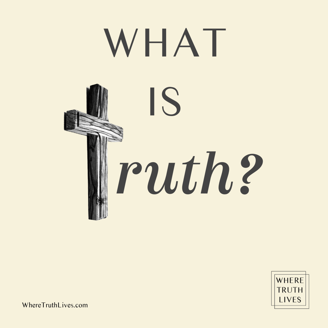Can truth be defined or known? Here's why it can and why it's essential that you know the truth… | What Is Truth? | Where Truth Lives .com | Christian blog | salvation | the way, the truth and the life | heaven | hell | atonement | sin
