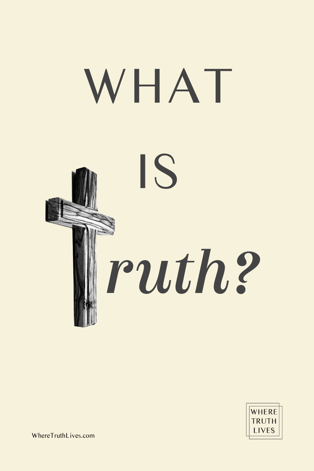 What Is Truth? | Where Truth Lives .com | Pilate's question echoes through the ages... Can truth be defined? Can truth be known?